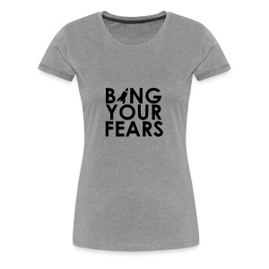 BANG YOUR FEARS - Frauen Premium T-Shirt