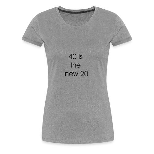 40 is the new 20 - Vrouwen Premium T-shirt