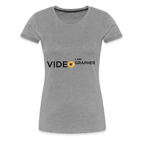 I AM VIDEOGRAPHER - 1 Black - Maglietta Premium da donna