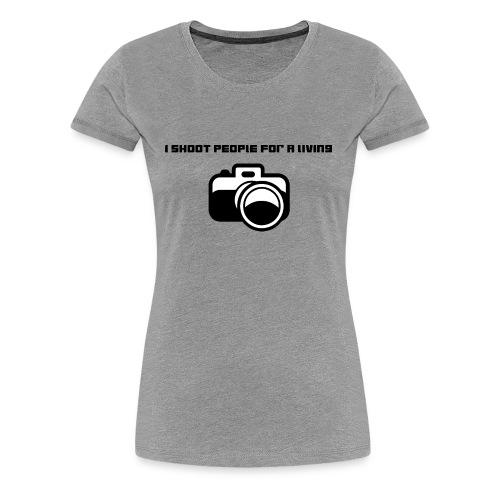 I shoot people for a living - Premium T-skjorte for kvinner