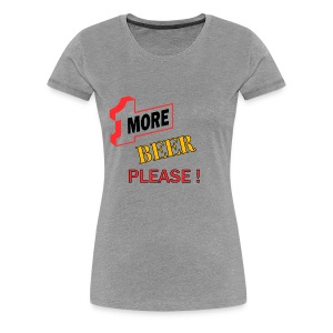 1More BEER please - Frauen Premium T-Shirt