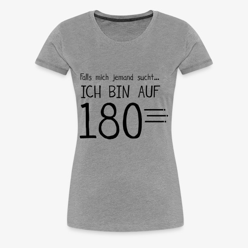 ich bin auf 180 - Frauen Premium T-Shirt