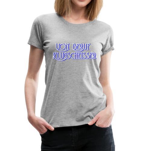 KLUGSCHEISSER - Frauen Premium T-Shirt