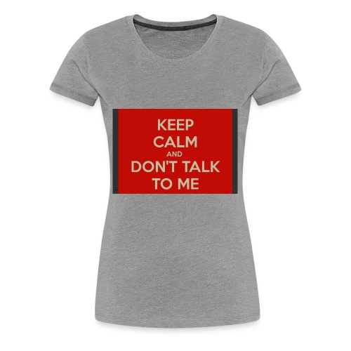 Don't Talk to me - Women's Premium T-Shirt