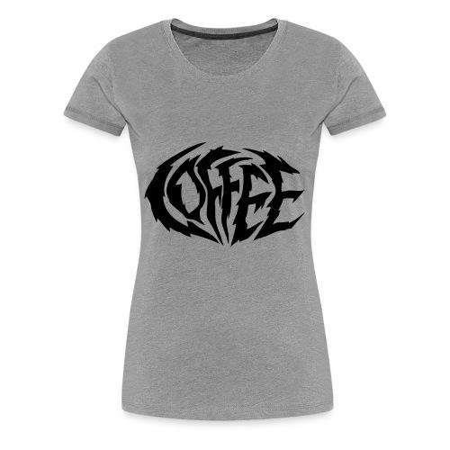 Coffee Kaffee Heavy Metal Logo - Frauen Premium T-Shirt