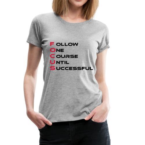Follow one course until Successful - Frauen Premium T-Shirt