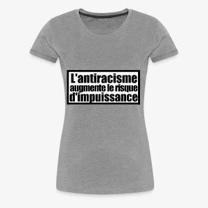 L'ANTIRACISME AUGMENT LE RISQUE D'IMPUISSANCE - T-shirt Premium Femme