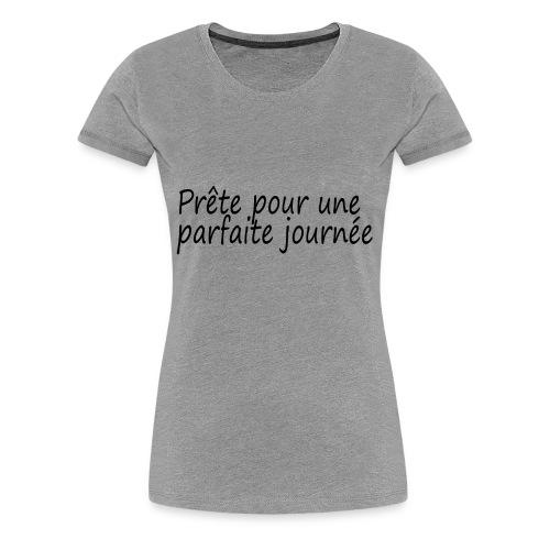 prête pour une parfaite journée - T-shirt Premium Femme