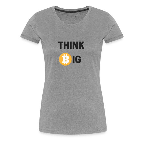 Think Big - Frauen Premium T-Shirt