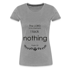 the lord is my shepherd, I lack nothing t-shirt - Women's Premium T-Shirt