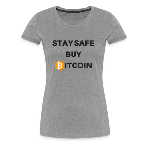 stay safe buy bitcoin - Frauen Premium T-Shirt
