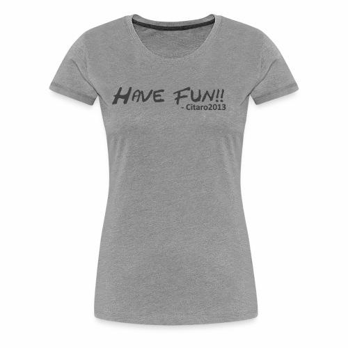 Have Fun! Grey on White - Women's Premium T-Shirt