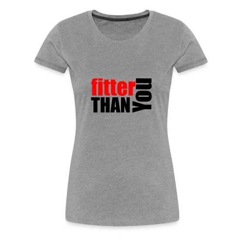 Fitter than you - Frauen Premium T-Shirt
