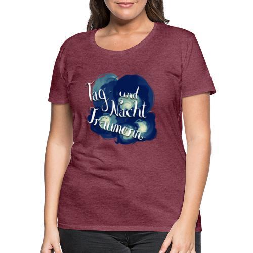 Tag- und Nachtträumerin - Frauen Premium T-Shirt