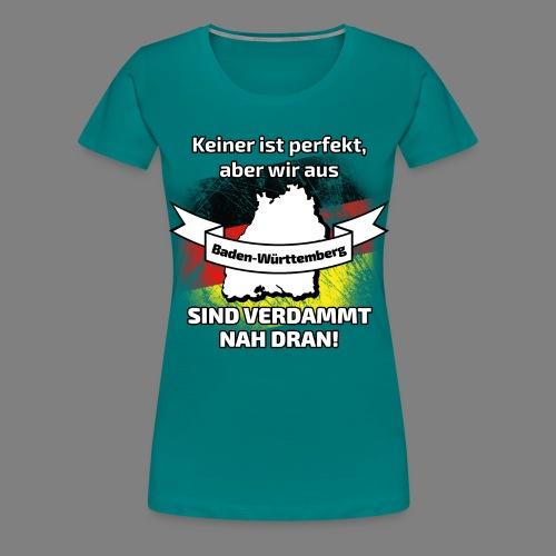 Perfekt Baden-Württemberg - Frauen Premium T-Shirt
