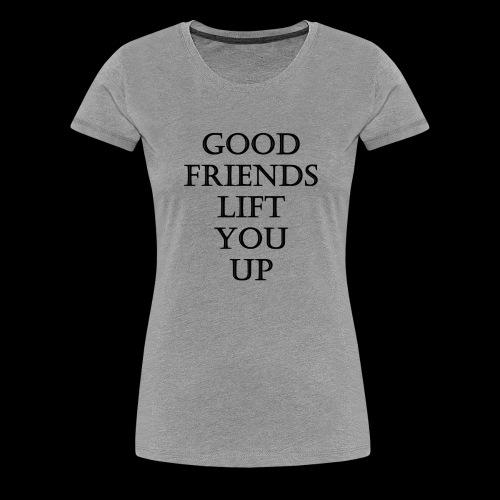 good friends lift you up - T-shirt Premium Femme