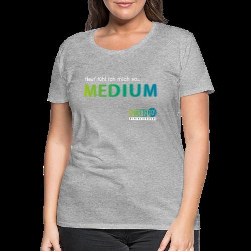 Heut´fühl ich mich so... MEDIUM - Frauen Premium T-Shirt