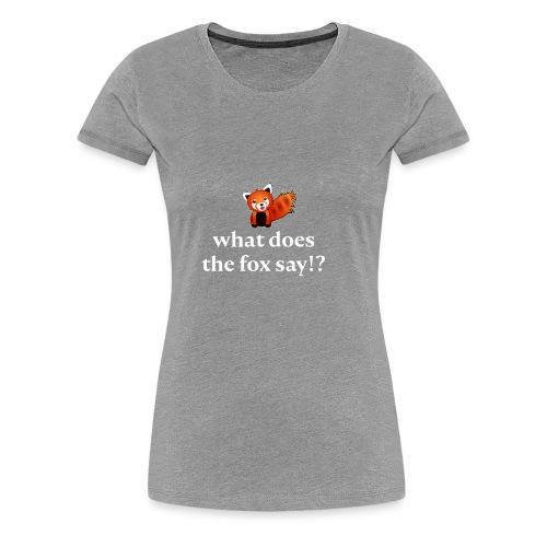 what does the fox say - Frauen Premium T-Shirt