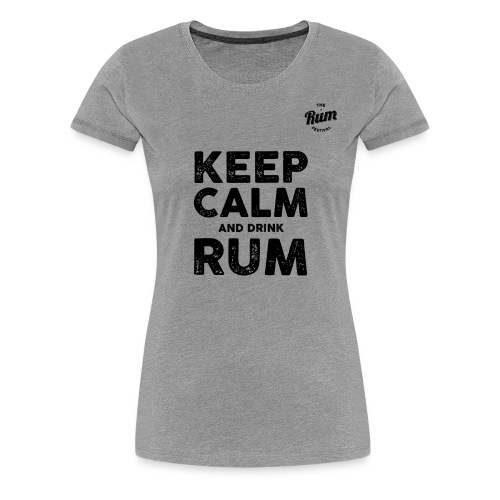 KEEP CALM AND DRINK RUM - Women's Premium T-Shirt