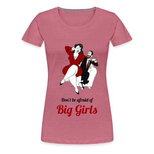 'DO NOT BE AFRAID OR BIG GIRLS' ' - Women's Premium T-Shirt