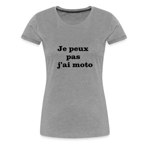 Je peux pas j'ai moto - T-shirt Premium Femme