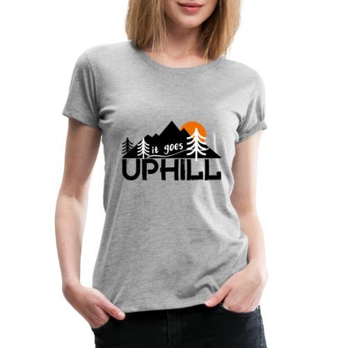 it goes uphill Mountain Outdoor Trekking Wandern - Frauen Premium T-Shirt