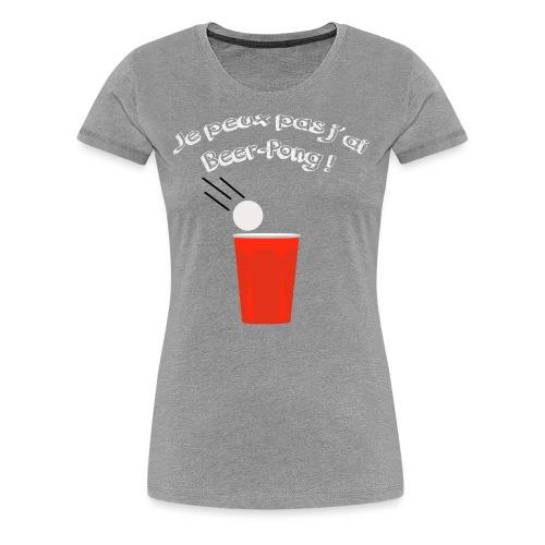 Je peux pas j'ai Beer-Pong ! - T-shirt Premium Femme