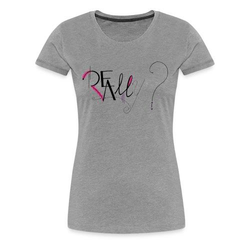 Bag Really ? - T-shirt Premium Femme