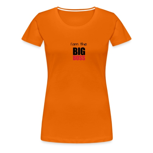 I am the big boss - T-shirt Premium Femme