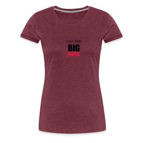I am the big boss - T-shirt Premium Femme