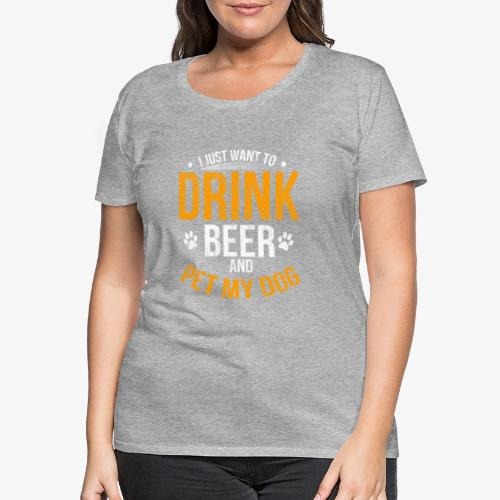Drink Beer and Pet My Dog Beer Lover Gift Tshirt - Women's Premium T-Shirt