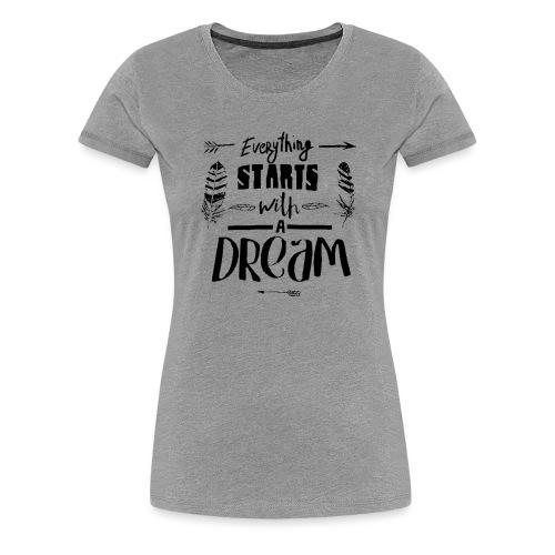 Starts with a Dream - T-shirt Premium Femme
