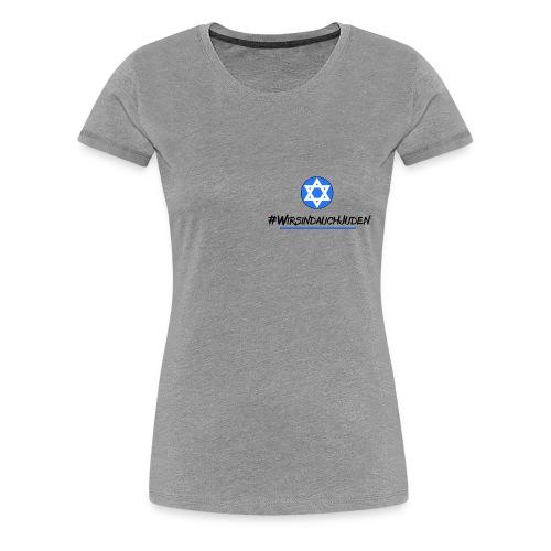 Wir sind auch Juden II - Frauen Premium T-Shirt