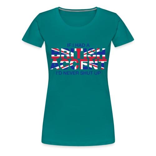 If I Had a British Accent - Women's Premium T-Shirt