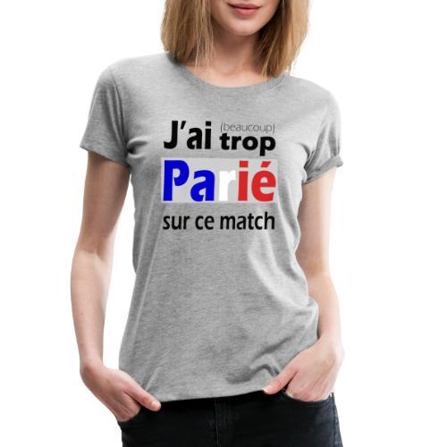J'ai trop parié sur ce match - T-shirt Premium Femme