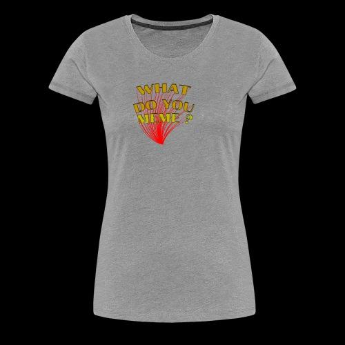 qu'est-ce que vous mème - T-shirt Premium Femme