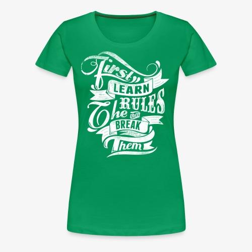 First Learn Rules - Women's Premium T-Shirt