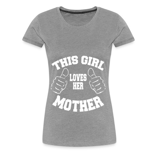 This girl loves her mother copy Cette fille aime - T-shirt Premium Femme