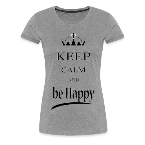keep_calm and_be_happy-01 - Maglietta Premium da donna
