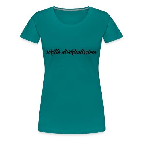 SCRITTA DIVERTENTE - Maglietta Premium da donna