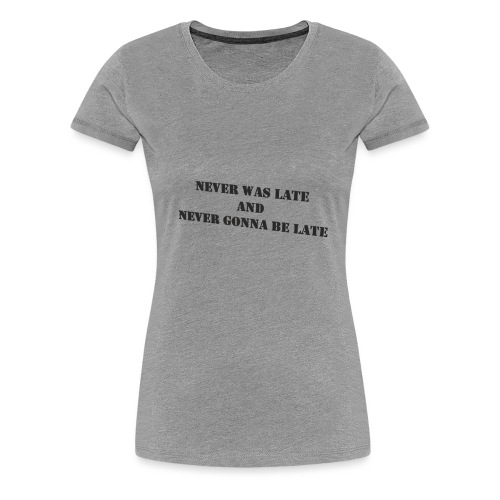 Never gonna be late saying - Women's Premium T-Shirt