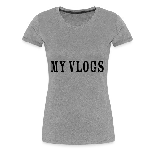 My Vlogs - Women's Premium T-Shirt