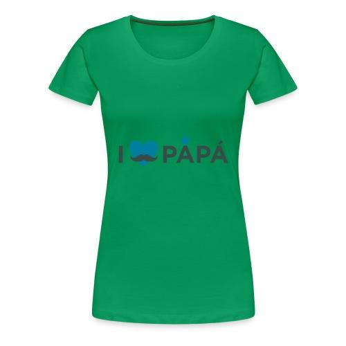 ik hoe van je papa - T-shirt Premium Femme
