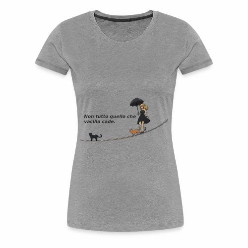Non tutto quello che vacilla cade - Maglietta Premium da donna