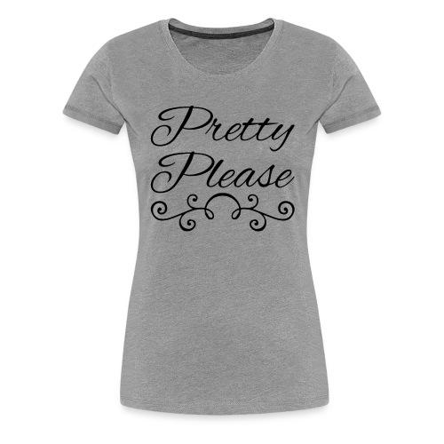 Pretty Please - Women's Premium T-Shirt