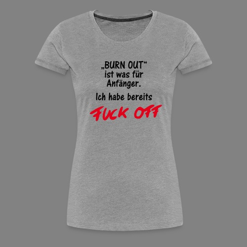 Burn Out - Frauen Premium T-Shirt