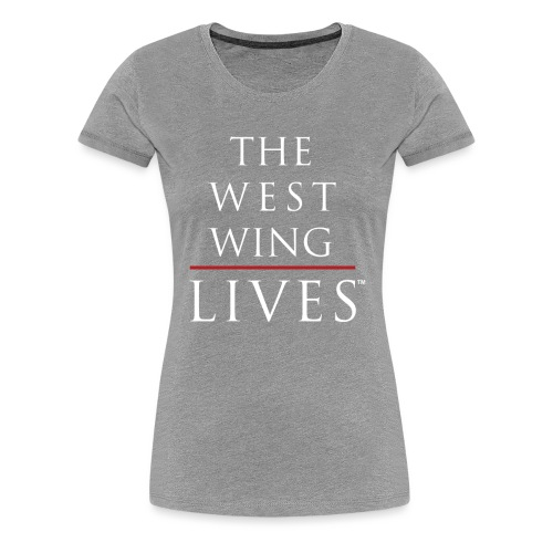 The West Wing Lives - Women's Premium T-Shirt