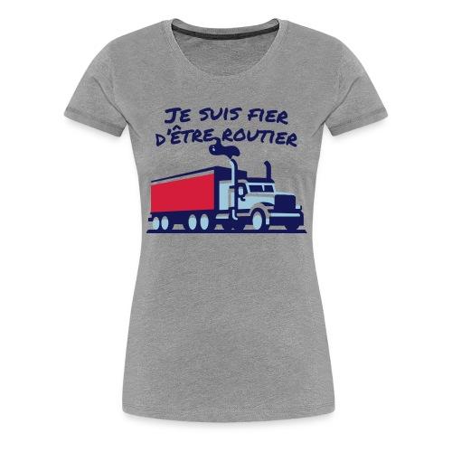 Fier d'être routier - T-shirt Premium Femme