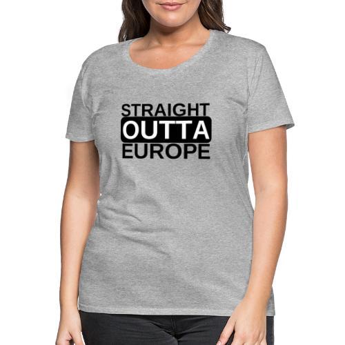 Leave EU Referendum Brexit T Shirt Straight Outta - Women's Premium T-Shirt
