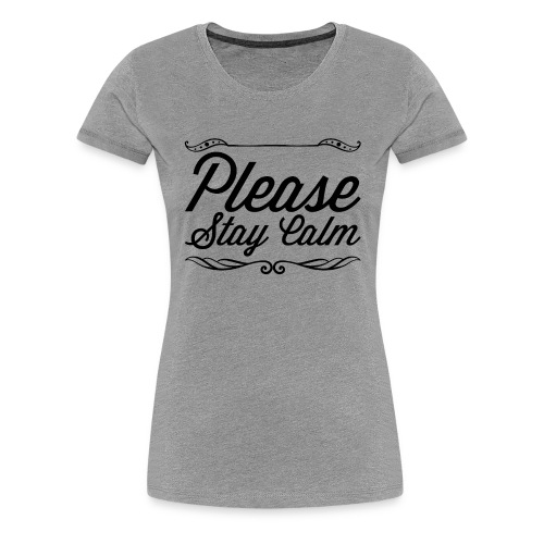 Please Stay Calm - Women's Premium T-Shirt